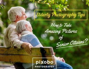 Elderly Photography Tips-How to Take Amazing Pictures of Senior Citizens