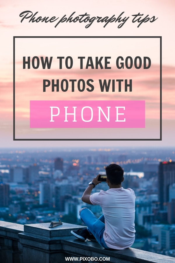 17 Phone Photography Tips: How to Take Good Photos with Phone