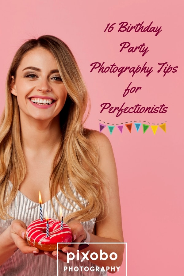 16 Birthday Party Photography Tips for Perfectionists