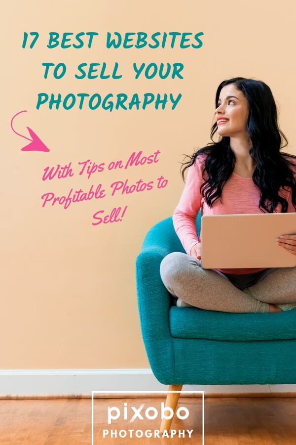 17 Best Websites to Sell Your Photography (With Tips on Most Profitable Photos to Sell!)