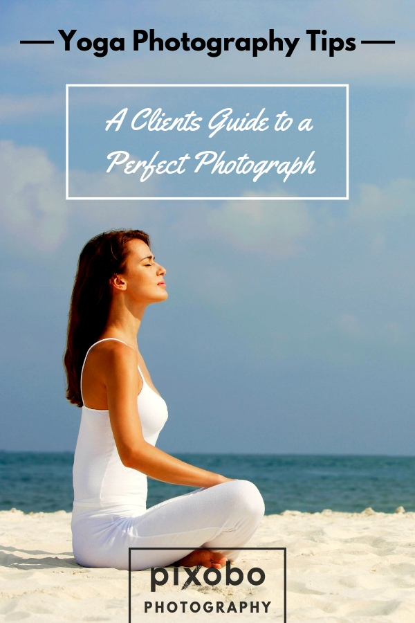 Yoga Photography Tips: A Clients Guide to a Perfect Photograph