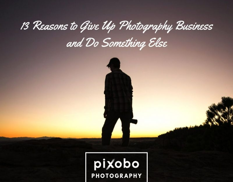 13 Reasons to Give Up Photography Business