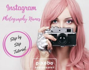 Instagram Photography Names-Step by Step Tutorial for Photographers