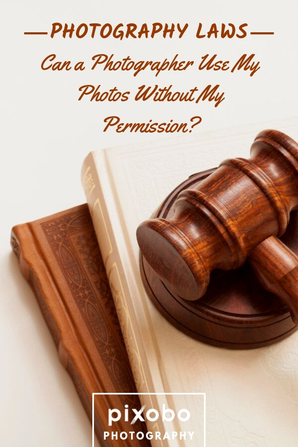 Photography Laws: Can a Photographer Use My Photos Without My Permission?