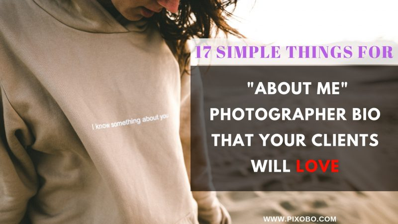 17 Simple Things for About Me Photographer Bio that Your Clients will Love
