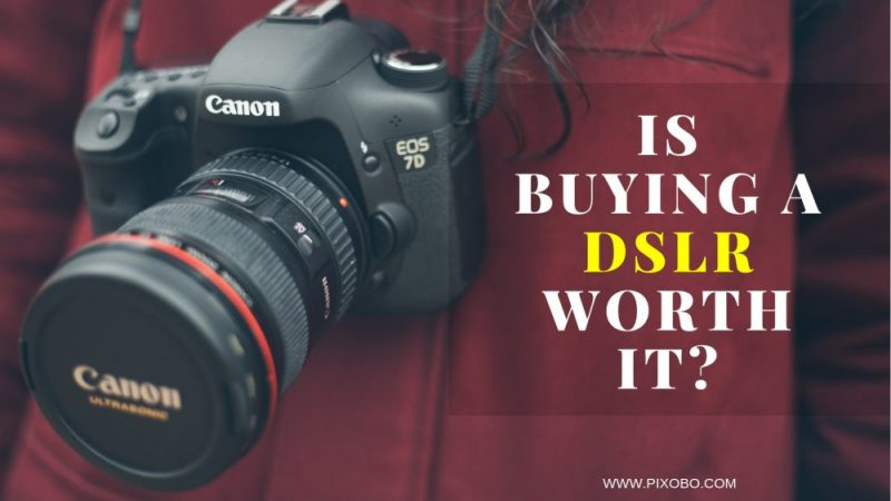 Is Buying a DSLR Worth It