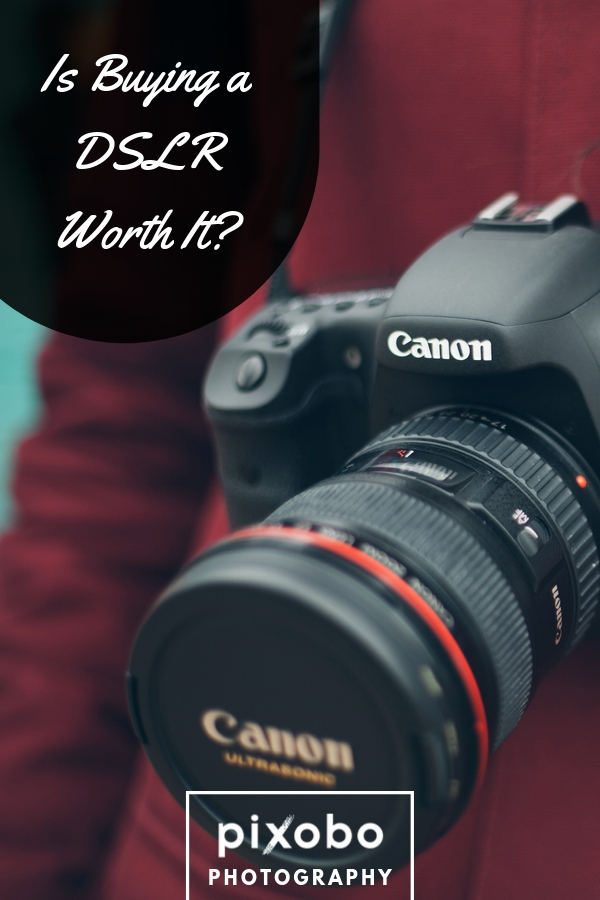 Is Buying a DSLR Worth It?