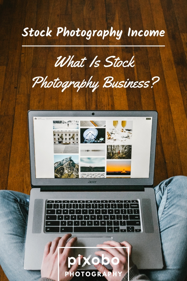 Stock Photography Income: What is Stock Photography Business?