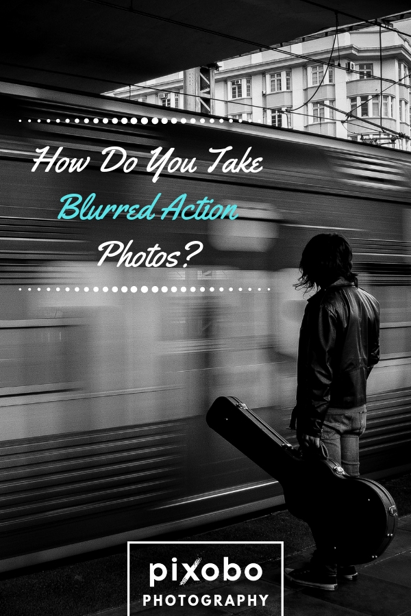 How Do You Take Blurred Action Photos?