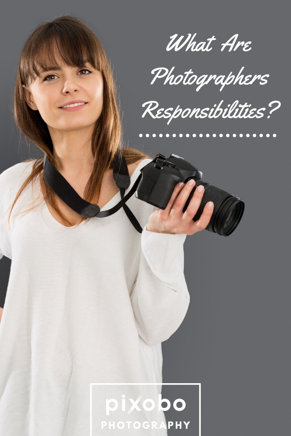 What Are Photographers Responsibilities?