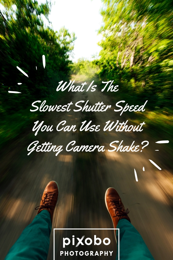 What Is The Slowest Shutter Speed You Can Use Without Getting Camera Shake?