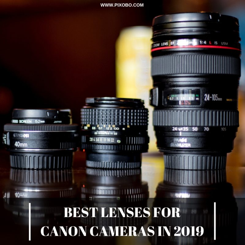 Best Lenses for Canon Cameras in 2019 - Pixobo - Profitable