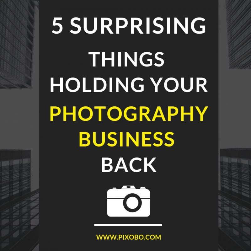 5 Surprising Things Holding Your Photography Business Back