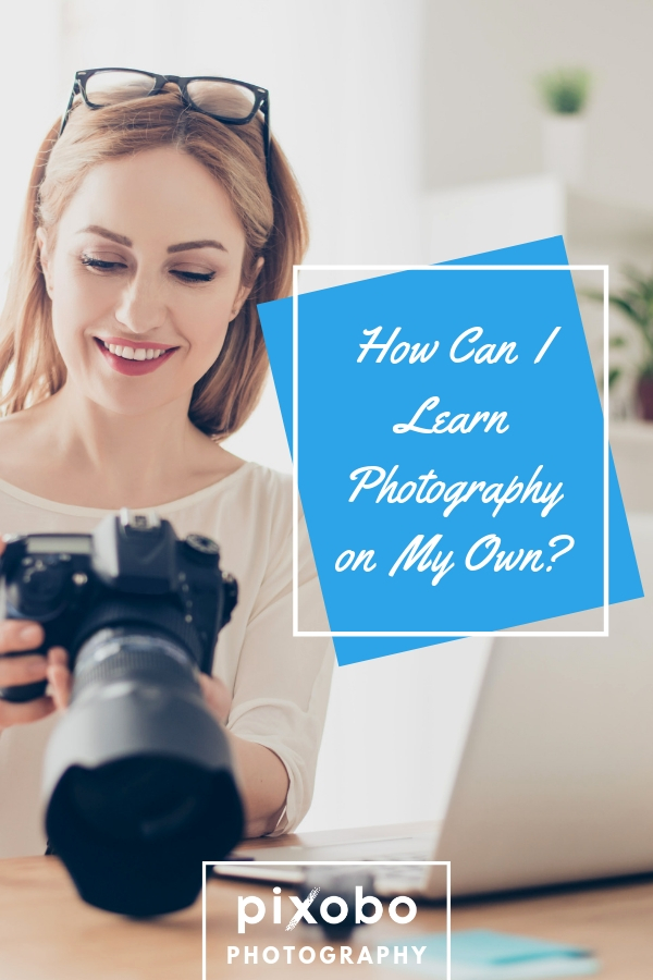 How Can I Learn Photography On My Own?