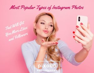 Most Popular Types of Instagram Photos That Will Get You More Likes and Followers