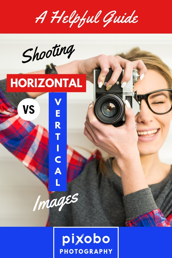 Shooting Horizontal vs. Vertical Images: A Helpful Guide