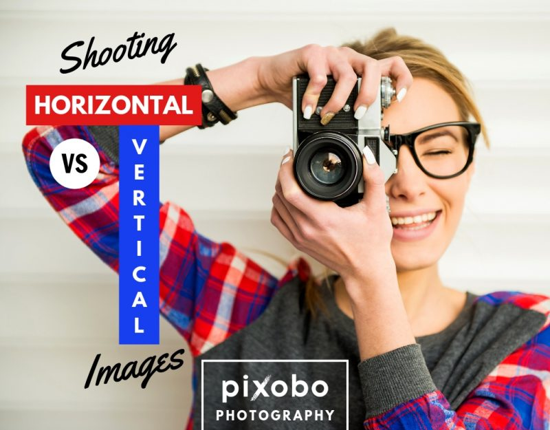 Shooting Horizontal Vs. Vertical Images