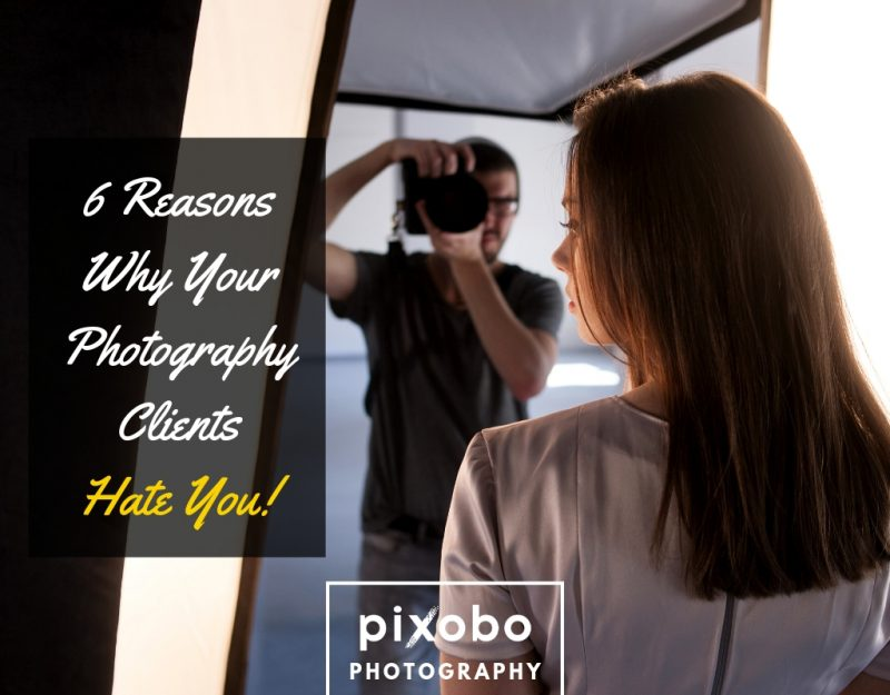 6 Reasons Why Your Photography Clients Hate You