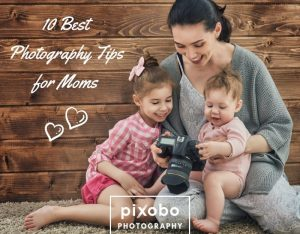 10 Best Photography Tips For Moms