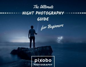 The Ultimate Night Photography Guide For Beginners
