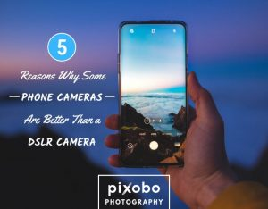 5 Reasons Why Some Phone Cameras Are Better Than A DSLR Camera