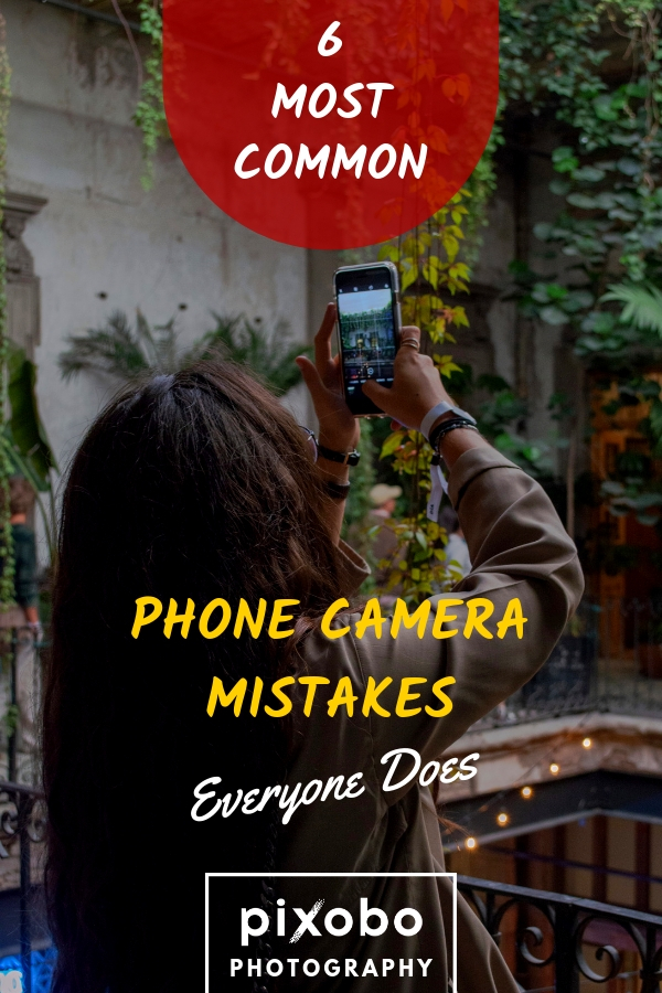 6 Most Common Phone Camera Mistakes Everyone Does