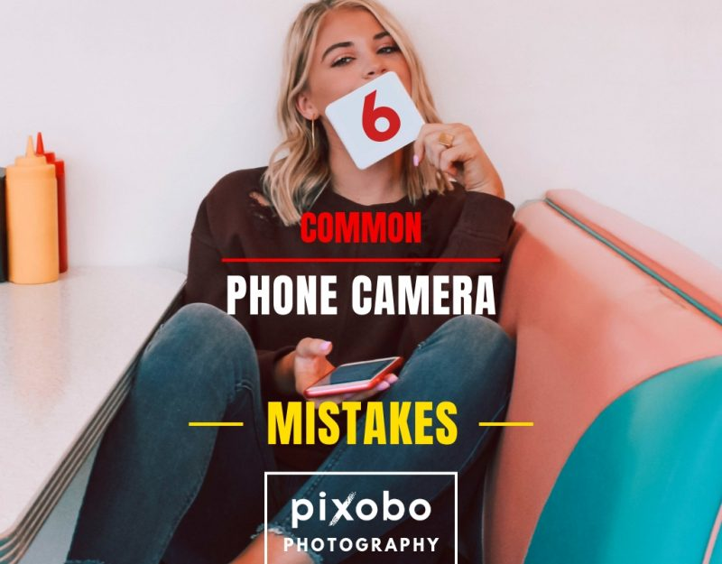 6 Most Common Phone Camera Mistakes