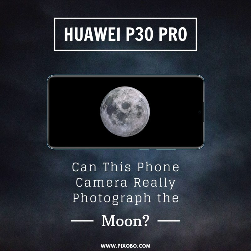 Huawei P30 Pro Can This Phone Camera Really Photograph the Moon