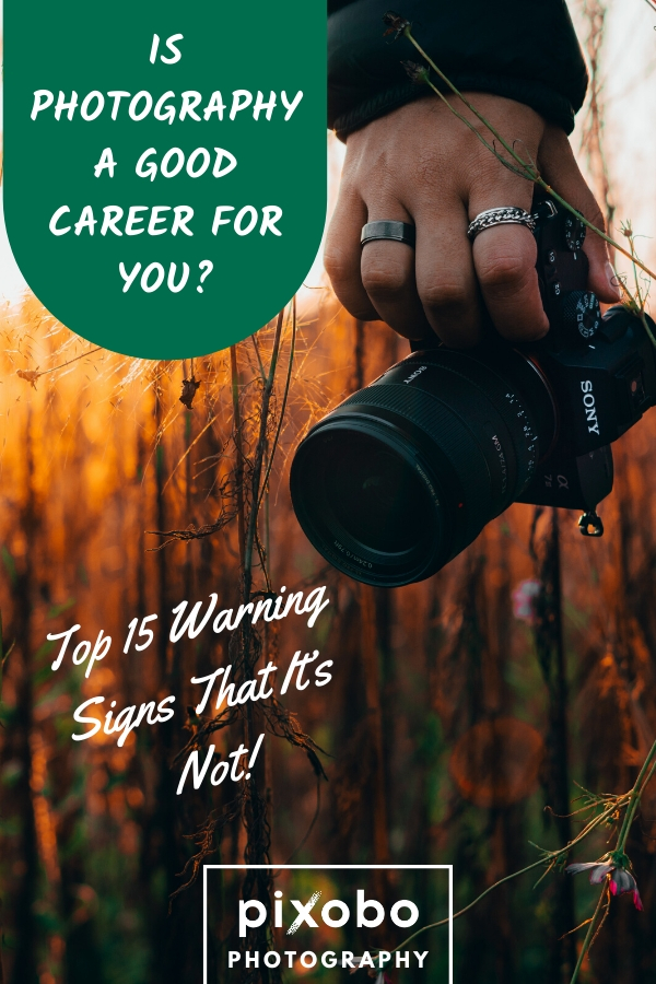 Is Photography a Good Career for You? Top 15 Warning Signs That It's Not