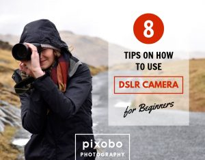 8 Tips on How to Use DSLR Camera