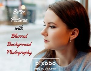 Better Pictures With Blurred Background Photography