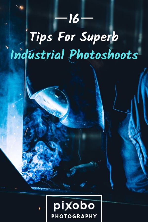 Industrial Photography: 16 Tips for Superb Industrial Photoshoots