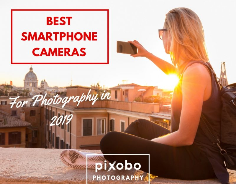 Top 10 Best Smartphone Cameras for Photography in 2019