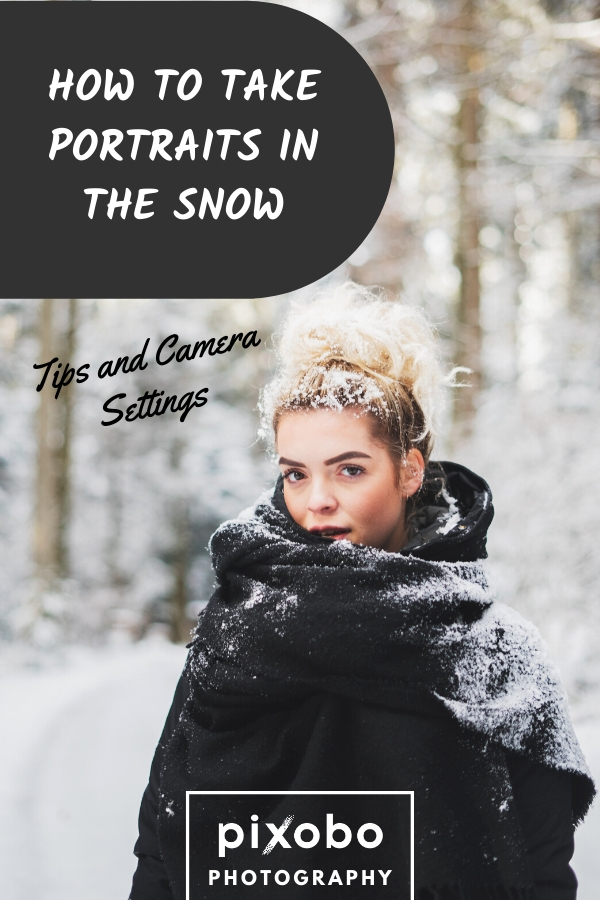 How to Take Portraits in the Snow - Tips & Camera Settings