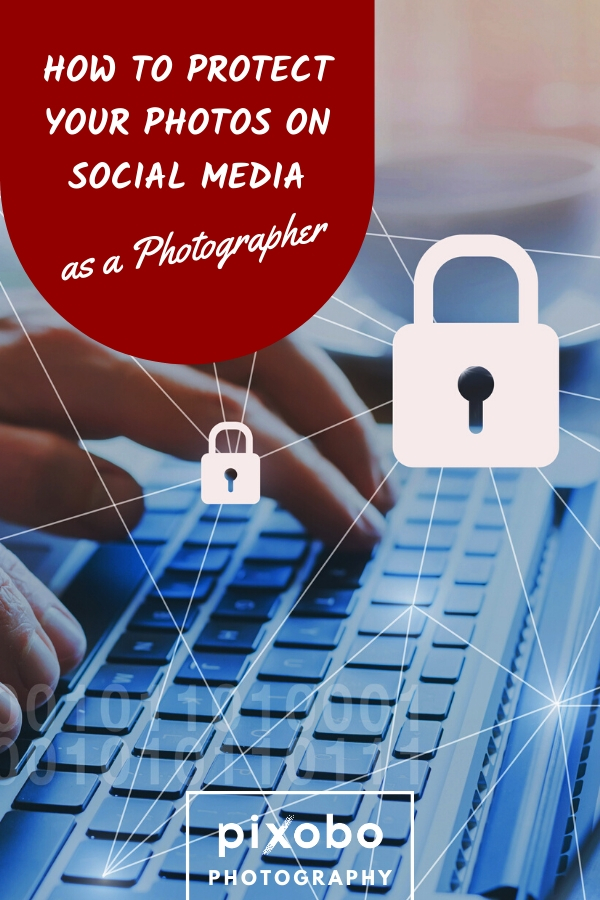 How to Protect Your Photos on Social Media as a Photographer