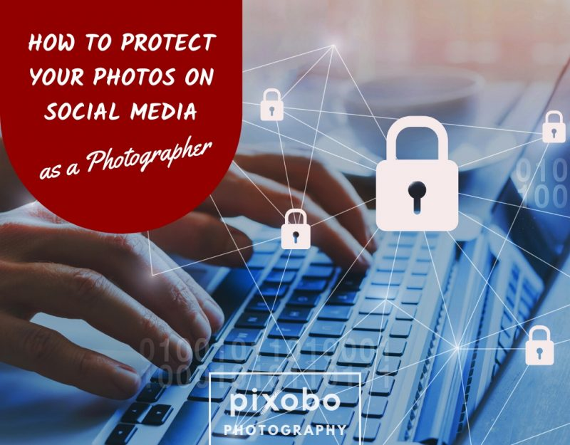 How to Protect Your Photos on Social Media as a Photographer.