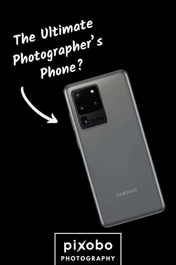 Samsung Galaxy S20 Ultra: The Ultimate Photographer's Phone