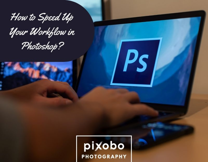 How to Speed Up Your Workflow in Photoshop