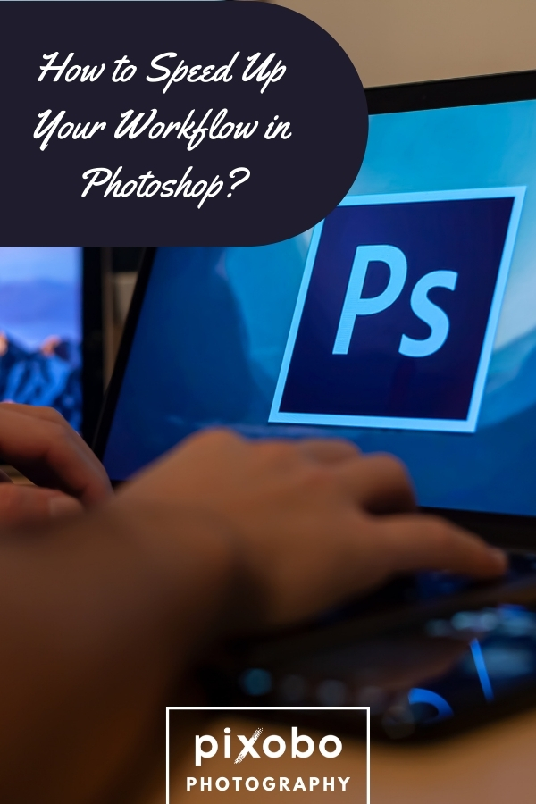 How to Speed Up Your Workflow in Photoshop?